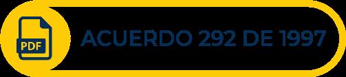 Botón amarillo con texto del Acuerdo 292 de 1997